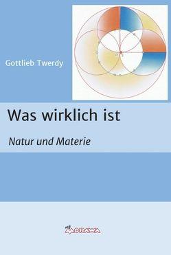 Was wirklich ist von Twerdy,  Gottlieb