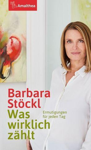 Was wirklich zählt von Stöckl,  Barbara
