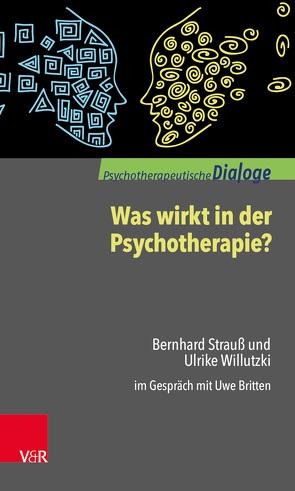 Was wirkt in der Psychotherapie? von Britten,  Uwe, Strauß,  Bernhard, Willutzki,  Ulrike