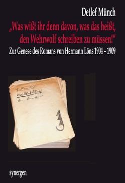 """""""Was wißt ihr denn davon, was das heißt, den Wehrwolf schreiben zu müssen!"""" von Münch,  Detlef"""