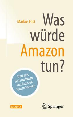 Was würde Amazon tun? von Fost,  Markus