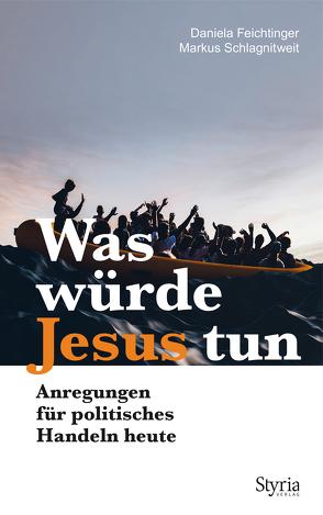 Was würde Jesus tun von Feichtinger,  Daniela, Schlagnitweit,  Markus
