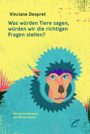 Was würden Tiere sagen, würden wir die richtigen Fragen stellen? von Despret,  Vinciane, Latour,  Bruno, Völkening,  Lena