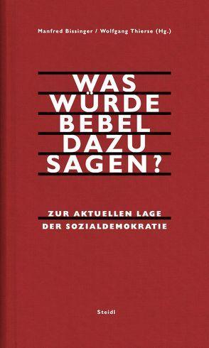 Was würde Bebel dazu sagen? von Bissinger,  Manfred, Thierse,  Wolfgang