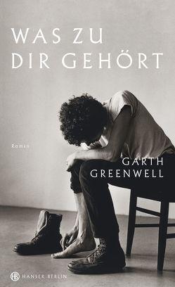 Was zu dir gehört von Greenwell,  Garth, Schreiber,  Daniel