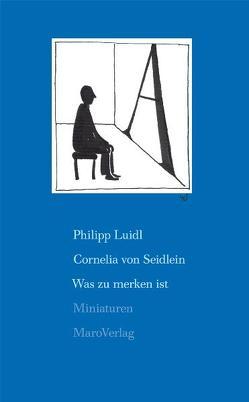Was zu merken ist von Luidl,  Philipp, Seidlein,  Cornelia Von
