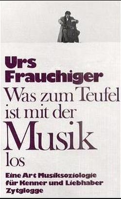 Was zum Teufel ist mit der Musik los von Frauchiger,  Urs