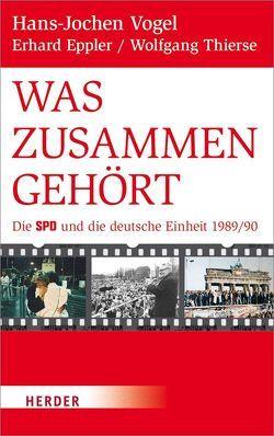 Was zusammengehört von Eppler,  Erhard, Thierse,  Wolfgang, Vogel,  Hans-Jochen
