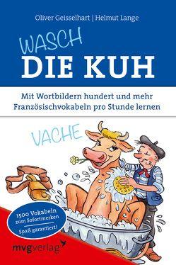 Wasch die Kuh von Geisselhart,  Oliver, Geisselhart,  Oliver; Lange Helmut, Lange,  Helmut