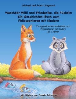 Waschbär Willi und Friederike, die Füchsin: Ein Geschichten-Buch zum Philosophieren mit Kindern von Siegmund,  Arlett, Siegmund,  Michael