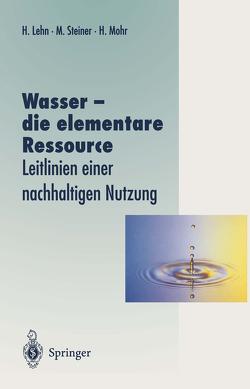 Wasser — die elementare Ressource von Lehn,  Helmut, Mohr,  Hans, Steiner,  Magdalena
