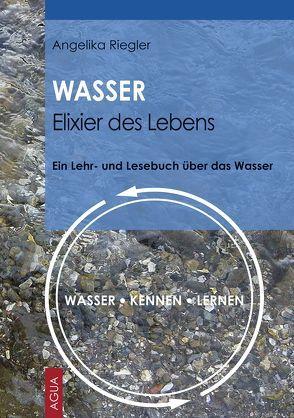 WASSER – Elixier des Lebens von Riegler,  Angelika