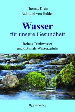 Wasser für unsere Gesundheit von Klein,  Thomas, von Helden,  Raimund