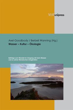 Wasser – Kultur – Ökologie von Goodbody,  Axel, Wanning,  Berbeli