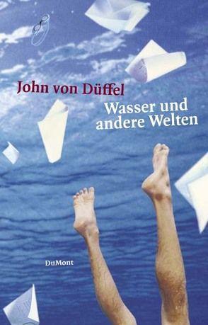 Wasser und andere Welten von Düffel,  John von