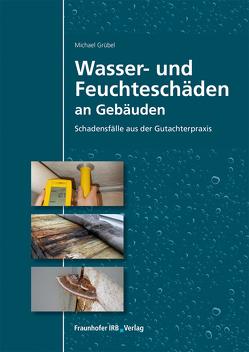 Wasser- und Feuchteschäden an Gebäuden. von Grübel,  Michael