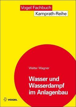Wasser und Wasserdampf im Anlagenbau von Wagner,  Walter