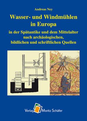 Wasser- und Windmühlen in Europa von Ney,  Andreas