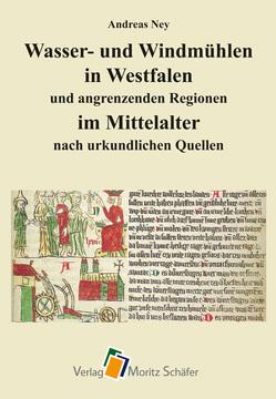 Wasser- und Windmühlen in Westfalen und angrenzenden Regionen im Mittelalter von Ney,  Andreas