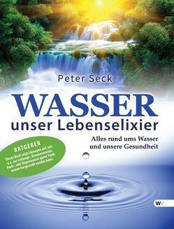 Wasser – unser Lebenselixier von Seck,  Peter