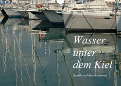 Wasser unter dem Kiel – Schiffe und Boote weltweit (Wandkalender 2021 DIN A4 quer) von Falk,  Dietmar