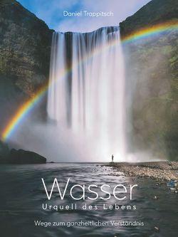 Wasser – Urquell des Lebens von Trappitsch,  Daniel