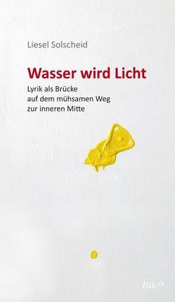 Wasser wird Licht von Solscheid,  Liesel