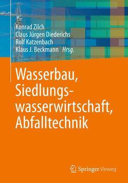 Wasserbau, Siedlungswasserwirtschaft, Abfalltechnik von Beckmann,  Klaus J., Diederichs,  Claus Jürgen, Katzenbach,  Rolf, Zilch,  Konrad