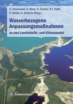 Wasserbezogene Anpassungsmaßnahmen an den Landschafts- und Klimawandel von Bens,  Oliver, Fischer,  Holger, Grünewald,  Uwe, Hüttl,  Reinhard F. J., Kaiser,  Knut, Knierim,  Andrea