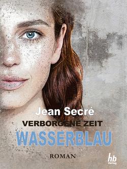 Wasserblau: Fantasy Roman (Verborgene Zeit 3) von Secré,  Jean