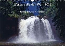 Wasserfälle der Welt 2018 (Wandkalender 2018 DIN A3 quer) von Schultes,  Michael