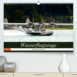 Wasserflugzeuge – Fliegende Exoten (Premium, hochwertiger DIN A2 Wandkalender 2021, Kunstdruck in Hochglanz) von R Bogner,  J