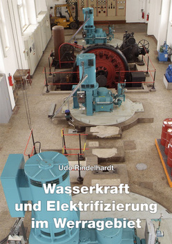 Wasserkraft und Elektrifizierung im Werragebiet von Rindelhardt,  Udo,  Prof. Dr.