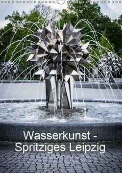 Wasserkunst – Spritziges Leipzig (Wandkalender 2019 DIN A3 hoch) von Oschätzky,  Sandra
