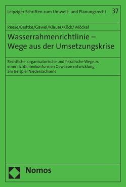 Wasserrahmenrichtlinie – Wege aus der Umsetzungskrise von Bedtke,  Norman, Gawel,  Erik, Klauer,  Bernd, Köck,  Wolfgang, Möckel,  Stefan, Reese,  Moritz