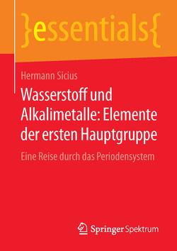 Wasserstoff und Alkalimetalle: Elemente der ersten Hauptgruppe von Sicius,  Hermann