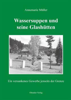 Wassersuppen und seine Glashütten von Müller,  Annemarie