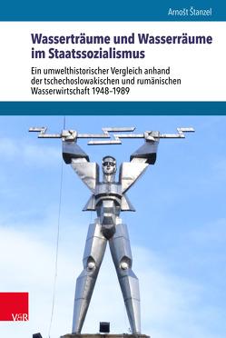 Wasserträume und Wasserräume im Staatssozialismus von Brunnbauer,  Ulf, Schulze Wessel,  Martin, Štanzel,  Arnošt