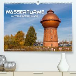 Wassertürme Mitteldeutschland (Premium, hochwertiger DIN A2 Wandkalender 2021, Kunstdruck in Hochglanz) von Seifert,  Birgit