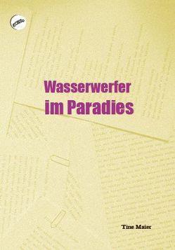 Wasserwerfer im Paradies von Maier,  Tine