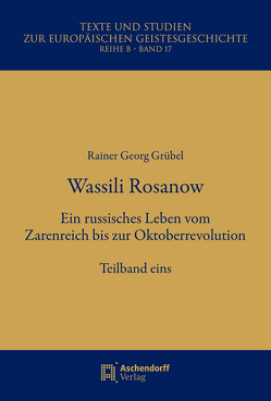 Wassili Rosanow. Ein russisches Leben vom Zarenreich bis zur Oktoberrevolution von Grübel,  Rainer