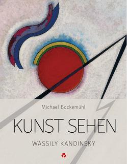 Kunst sehen – Wassily Kandinsky von Bockemühl,  Michael, Eckstein,  Yara Joy, Hornemann von Laer,  David, Reuter,  Constantin Matthias