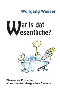 Wat is dat Wesentliche? von Grunzke,  Mike, Wasser,  Wolfgang