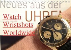 Watch Wristshots Worldwide (Tischkalender 2018 DIN A5 quer) von TheWatchCollector/Berlin-Germany,  k.A.