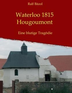 Waterloo 1815 – Hougoumont von Bäzol,  Ralf