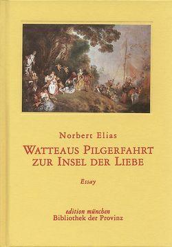 Watteaus Pilgerfahrt zur Insel der Liebe von Elias,  Norbert, Korte,  Hermann, Welker,  Andrea