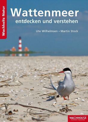 Wattenmeer entdecken und verstehen von Stock,  Martin, Wilhelmsen,  Ute