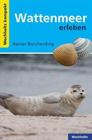 Wattenmeer erleben KOMPAKT von Borcherding,  Rainer