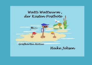 Watti Wattwurm, der Küsten Postbote von Jebsen,  Heike
