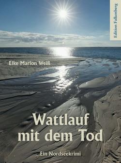 Wattlauf mit dem Tod von Weiß,  Elke Marion